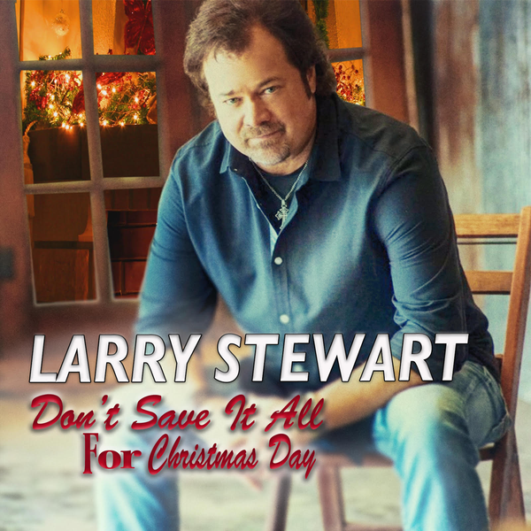 "Restless Heart Frontman Larry Stewart Releases New Holiday Single, ""Don't Save It All For Christmas Day"""