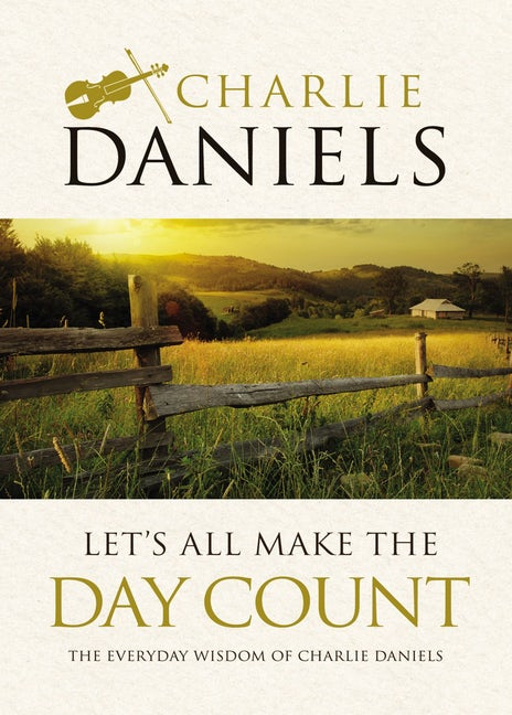 Charlie Daniels to Release New Book on Tuesday, November 6: 'Let's All Make the Day Count'